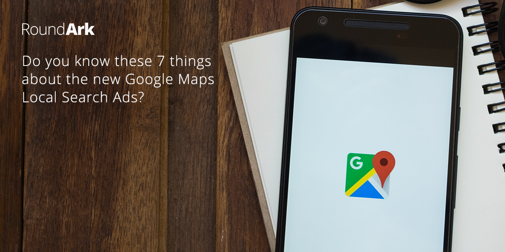 Do you Know These 7 Things about the New Google Maps Local Search Ads?