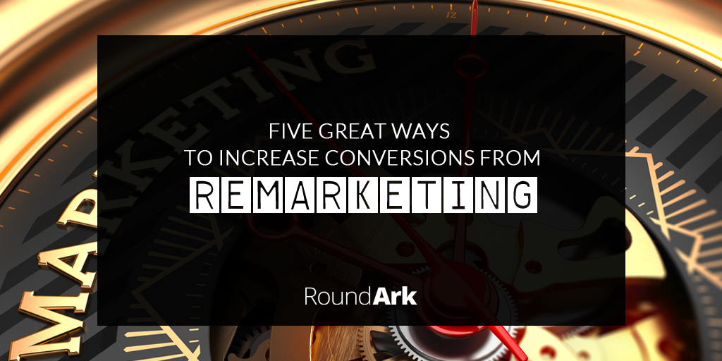Five Great Ways to Increase Conversions from Remarketing